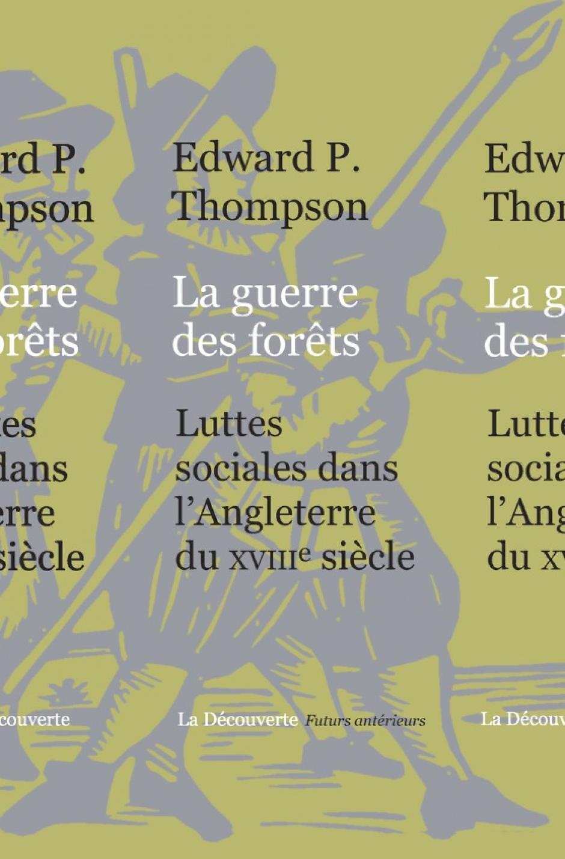 La guerre des forêts Luttes sociales dans l'Angleterre du XVIIIe siècle, Edward Palmer Thompson, préface et postface Philippe Minard.