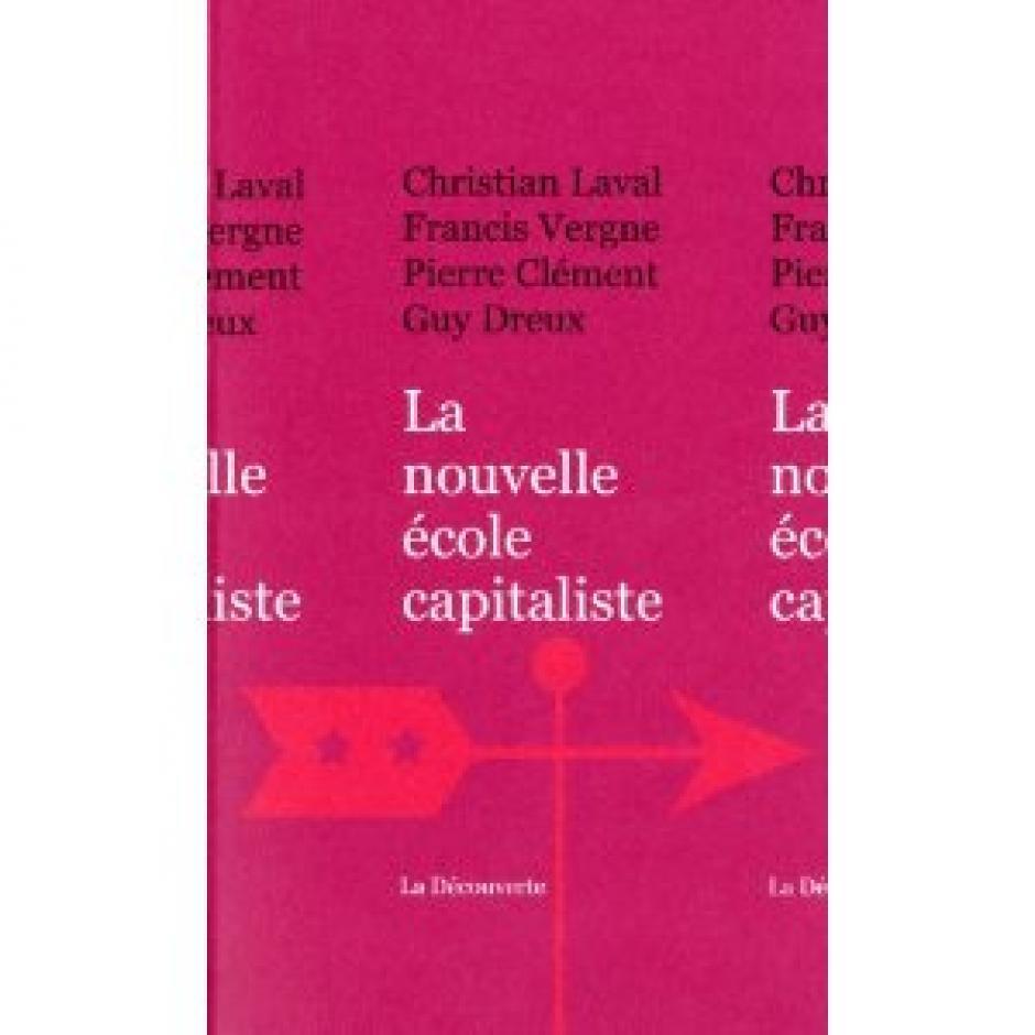 La nouvelle école capitaliste, La Découverte, 2011 Christian Laval, Francis Vergne, Pierre Clément, Guy Dreux