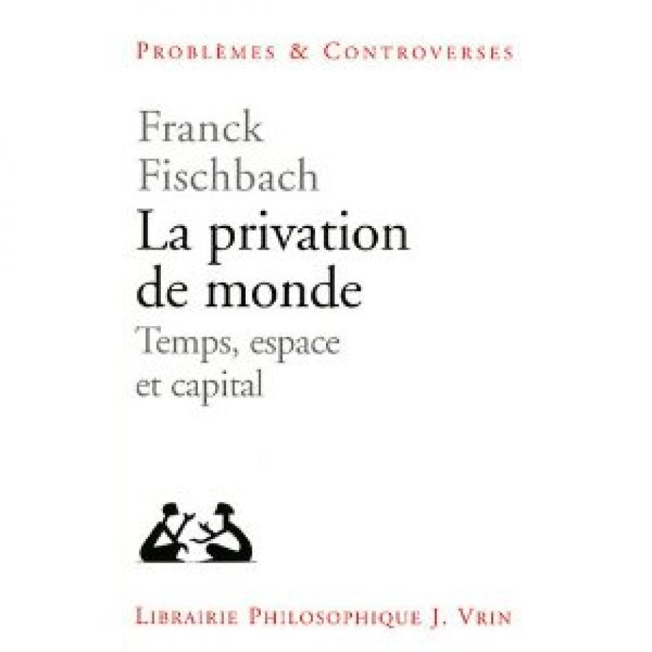 La privation de monde 2011,  Franck Fischbach