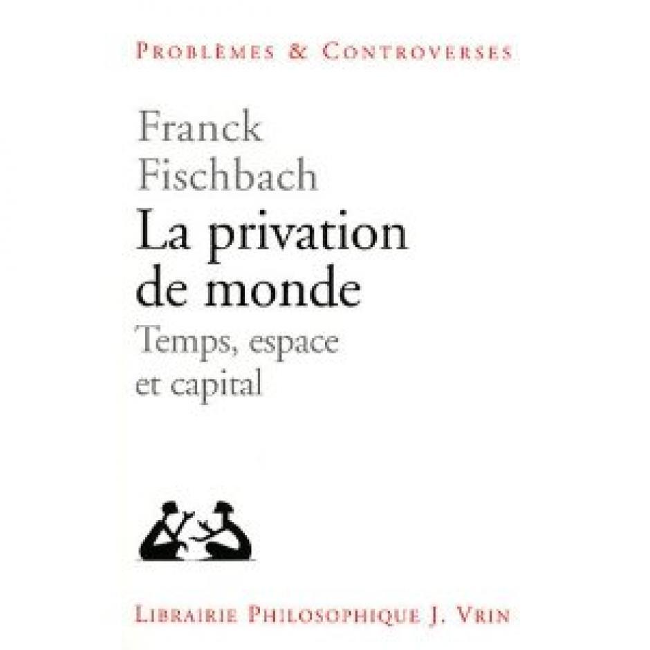 La privation de monde 2011,  Franck Fischbach