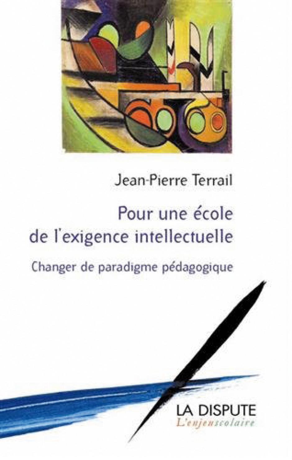 Pour une école de l'exigence intellectuelle  Changer de paradigme pédagogique, Jean-Pierre Terrail