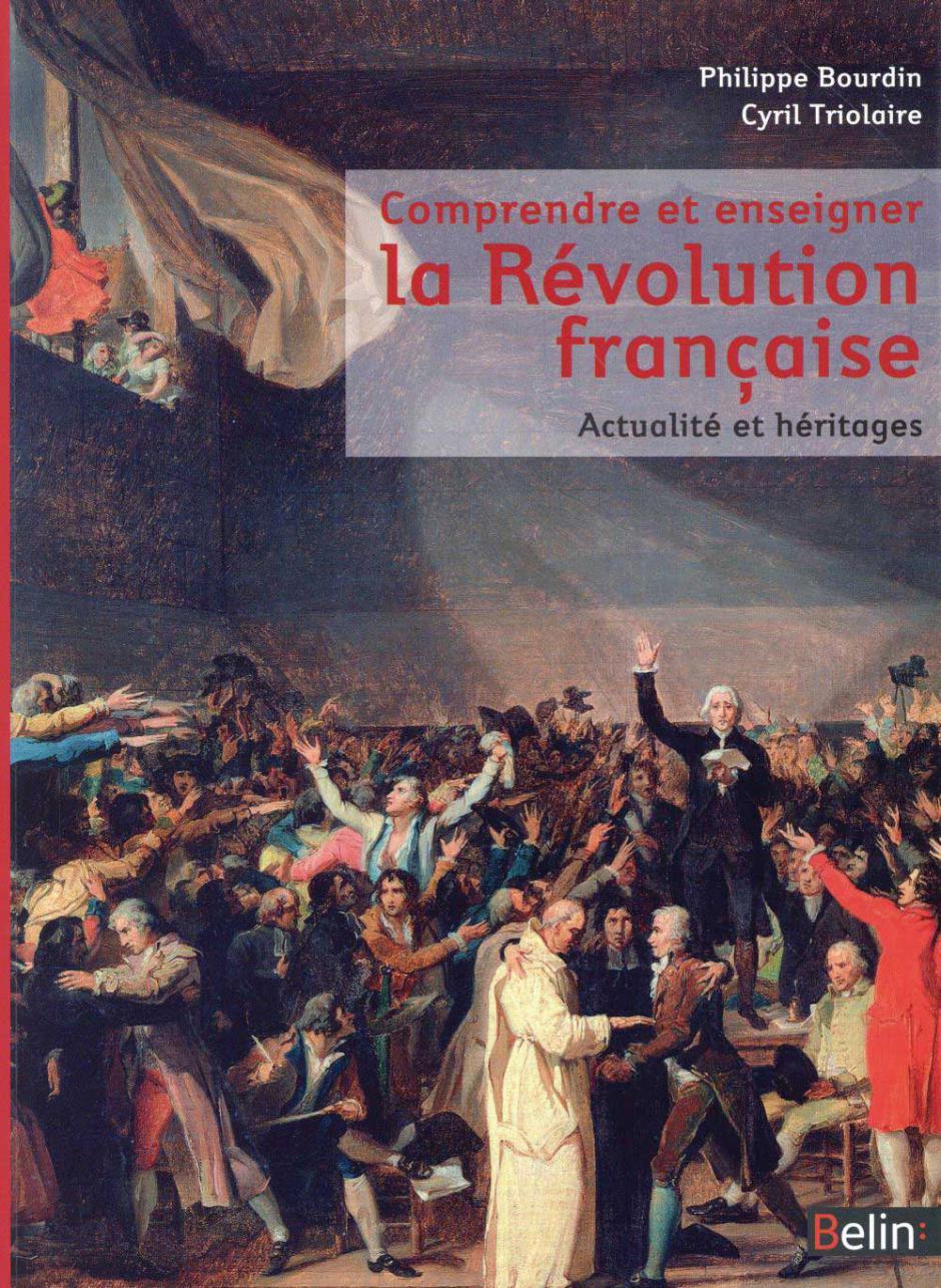 Comprendre et enseigner la Révolution française. Actualité et héritages, Philippe Bourdin et Cyril Triolaire (dir.)