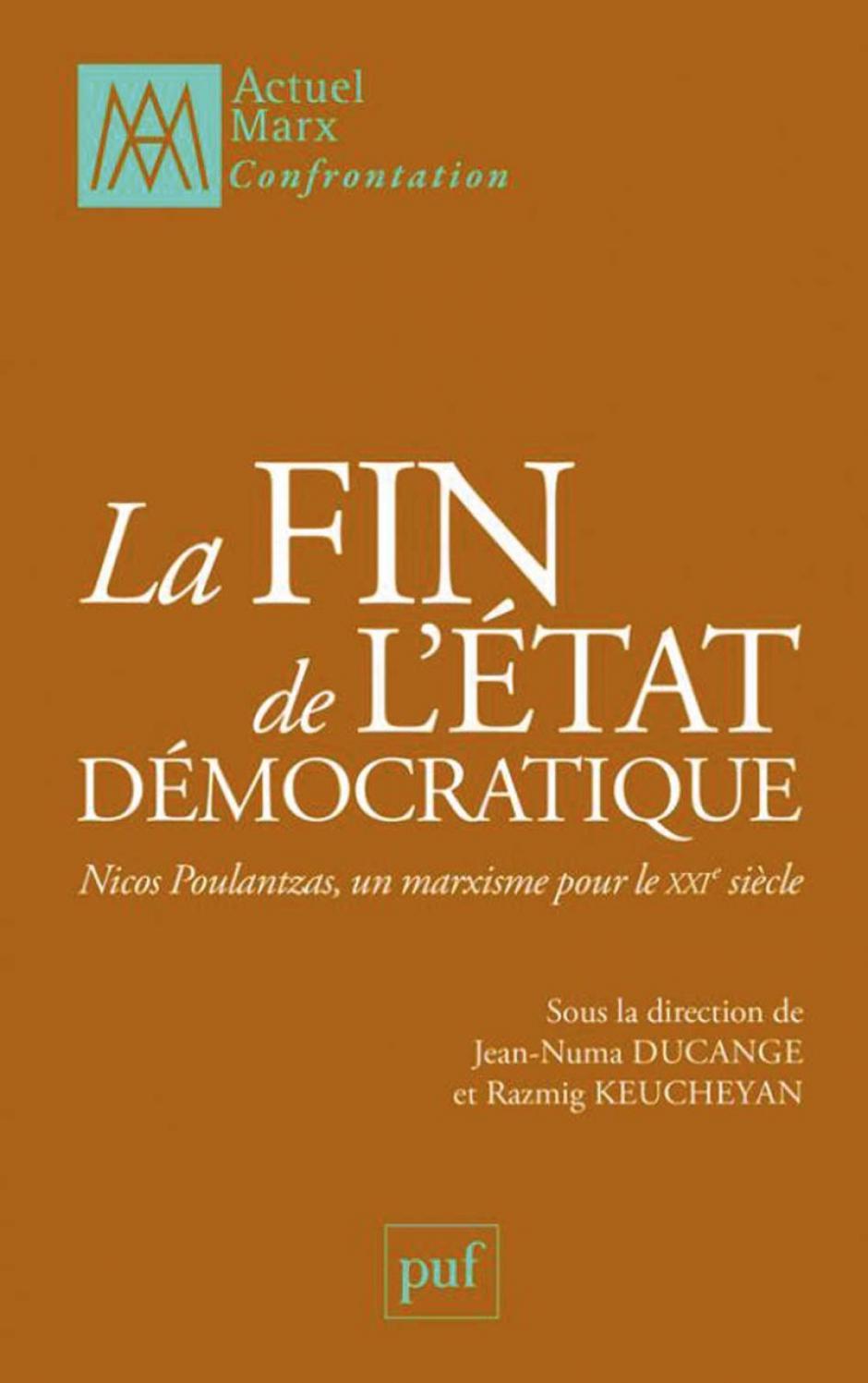 La Fin de l'État démocratique,  Nicos Poulantzas, un marxisme pour le XXIe siècle, Jean-Numa Ducange, Razmig Keucheyan (dir.)