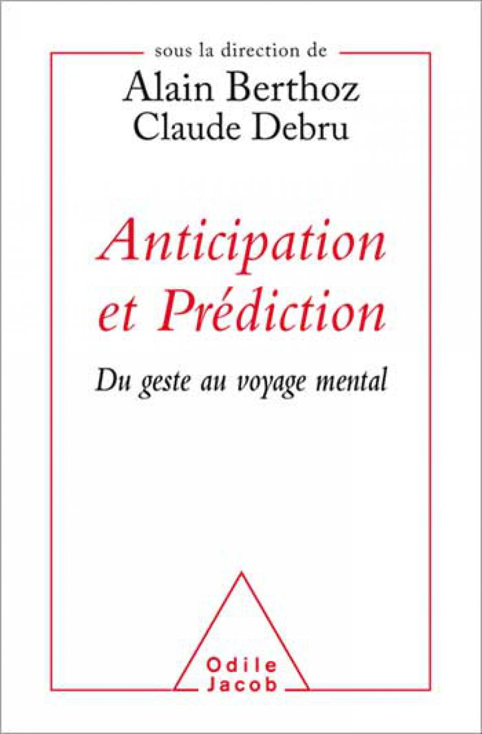 Alain Berthoz (DiR.), Anticipation et Prédiction Du geste au voyage mental