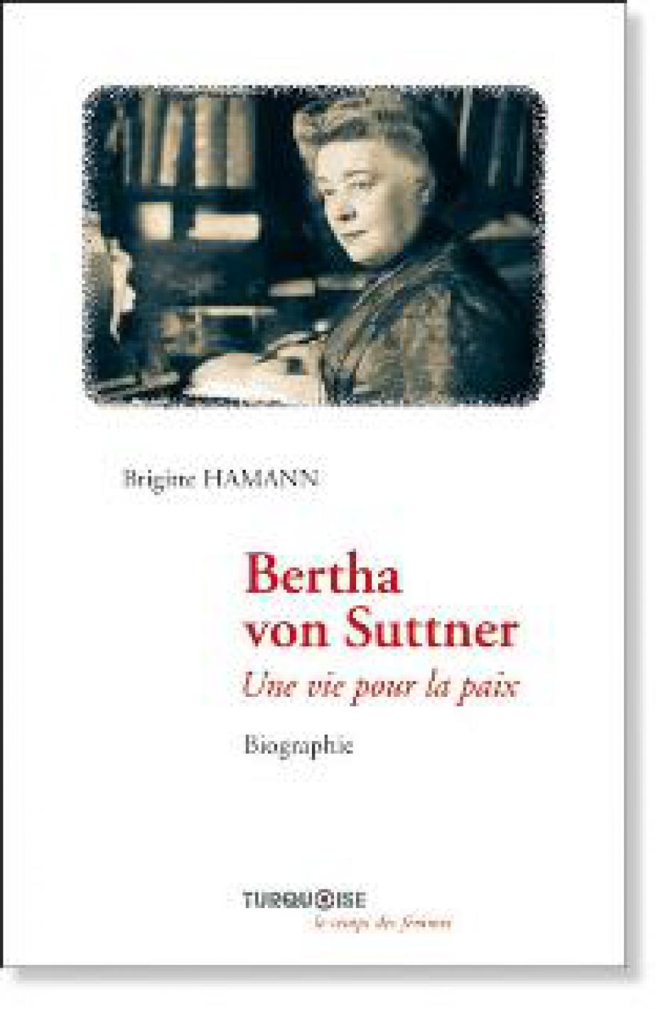 Bertha von Suttner : une vie pour la paix, Brigitte Hamann