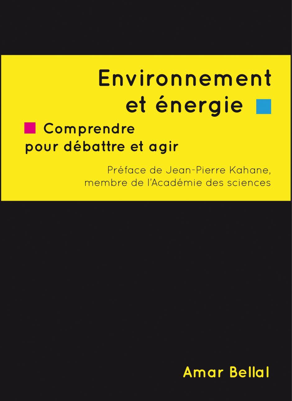 Environnement et énergie. Comprendre pour débattre et agir, Amar Bellal