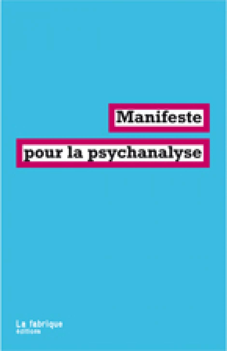 Manifeste pour la psychanalyse La Fabrique, 2010 Sophie Aouillé, Pierre Bruno, Franck Chaumon, Michel Plon et Erik Porge
