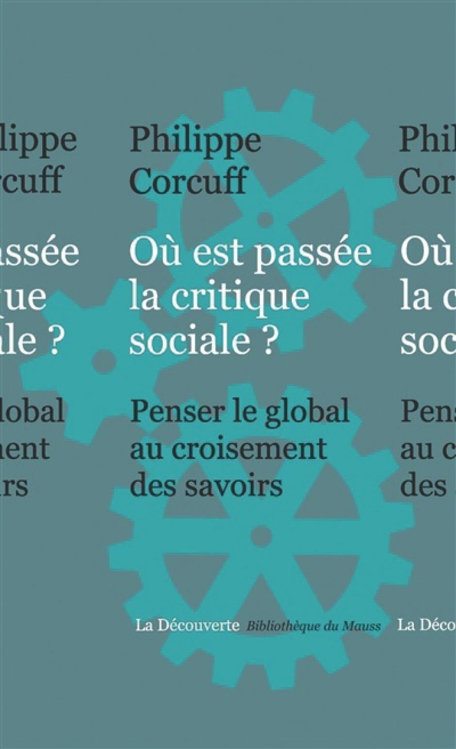Où est passée la critique sociale ? Penser le global au croisement des savoirs. Philippe Corcuff