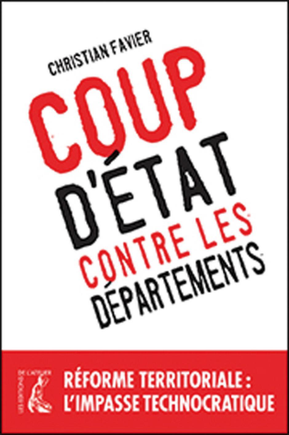 Coup d'État contre les départements, réforme territoriale : l'impasse technocratique, Christian Favier