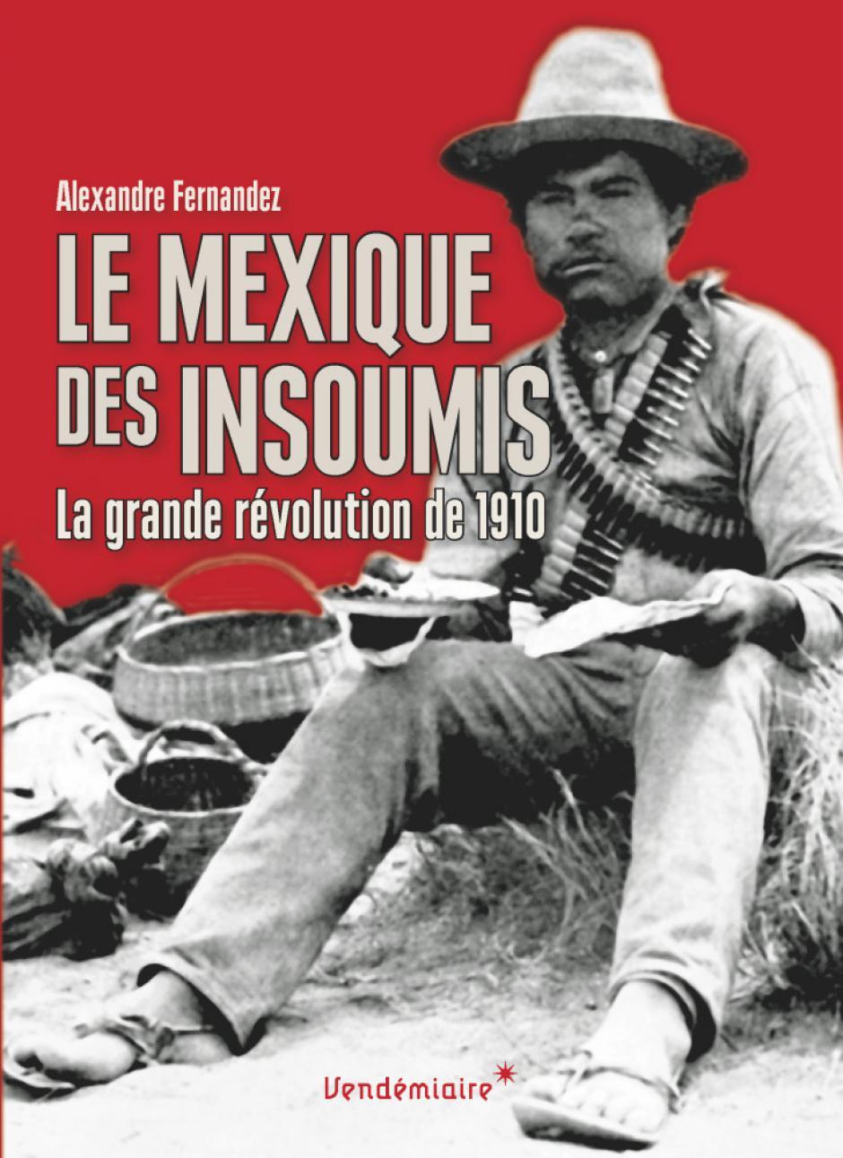 La Révolution mexicaine (1910-1920), Alexandre Fernandez*