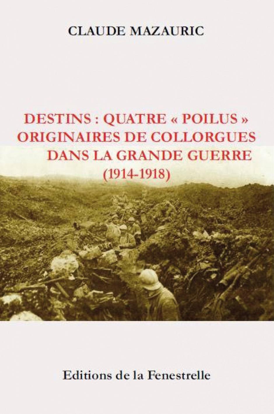 Destins : quatre « poilus » originaires de Collorgues dans la Grande Guerre (1914-1918), Claude Mazauric