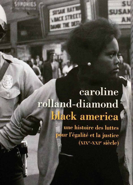Black America  Une histoire des luttes pour l'égalité et la justice (XIXe-XXIe siècle), Caroline Rolland-Diamond