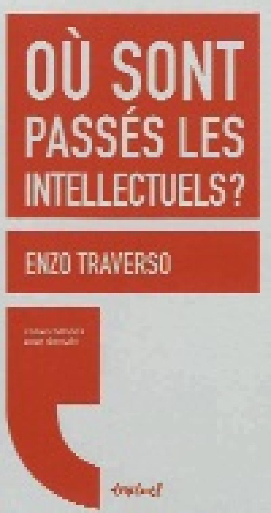 Enzo Traverso, Où sont passés les intellectuels ? Conversations avec Régis Meyran