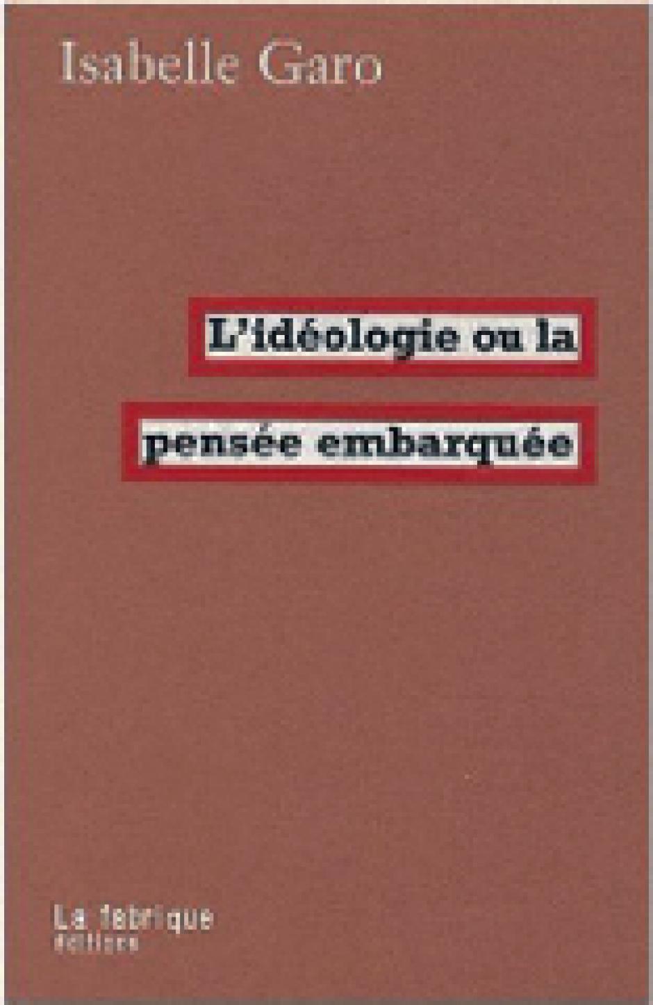 L'idéologie ou la pensée embarquée, Isabelle Garo