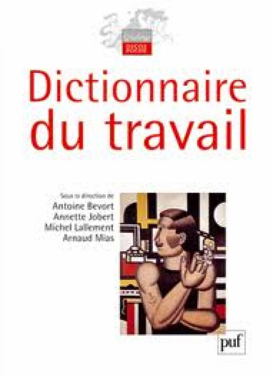 Dictionnaire du travail, Antoine Bevort, Annette Jobert, Michel Lallement, Arnaud Mias