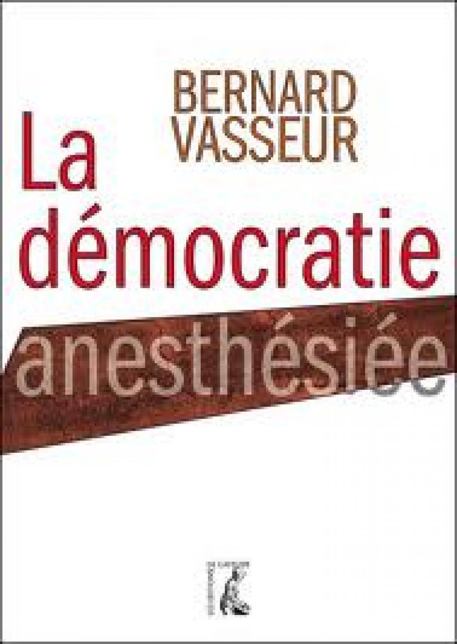 La démocratie anesthésiée, Bernard Vasseur*