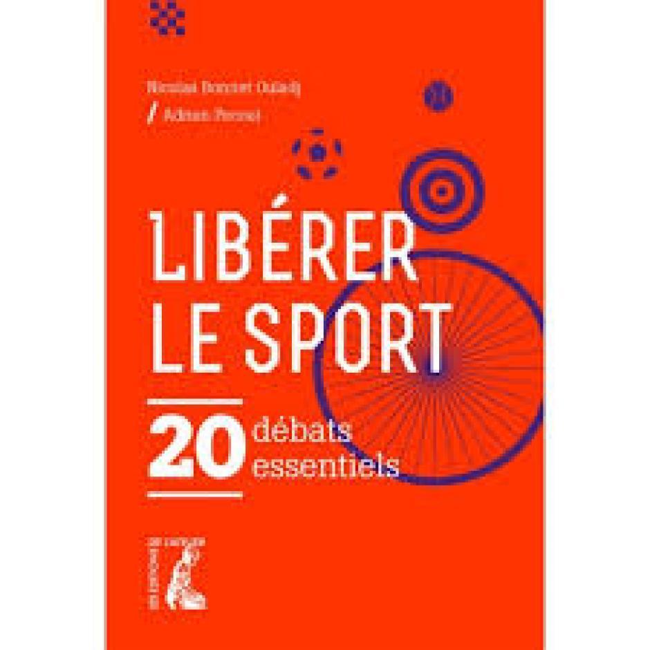 Libérer le sport. 20 débats essentiels, Nicolas Bonnet-Ouladj et Adrien Pécout