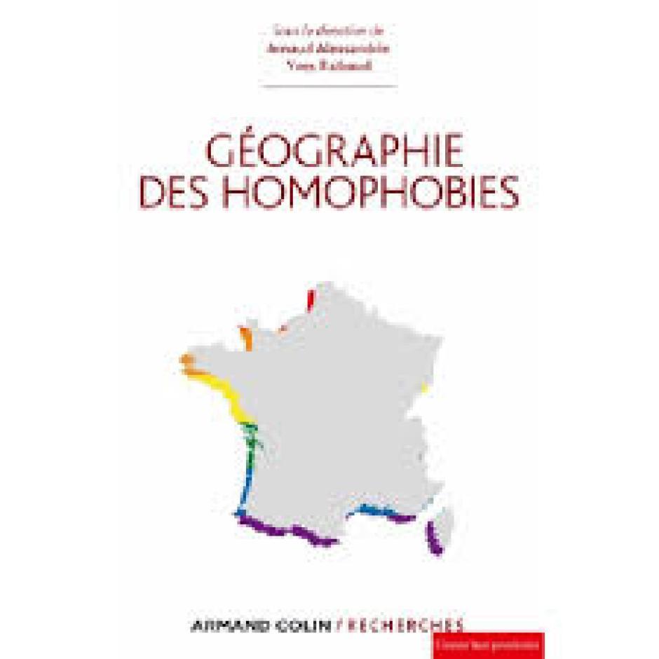Géographie des homophobies : quand l'espace sort du placard, Yves Raibaud et Arnaud Alessandrin*