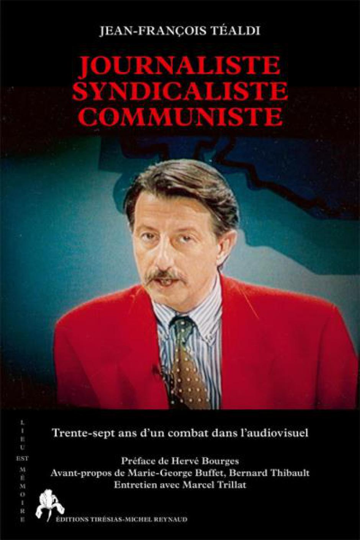 Journaliste, syndicaliste, communiste, Jean-François Téaldi