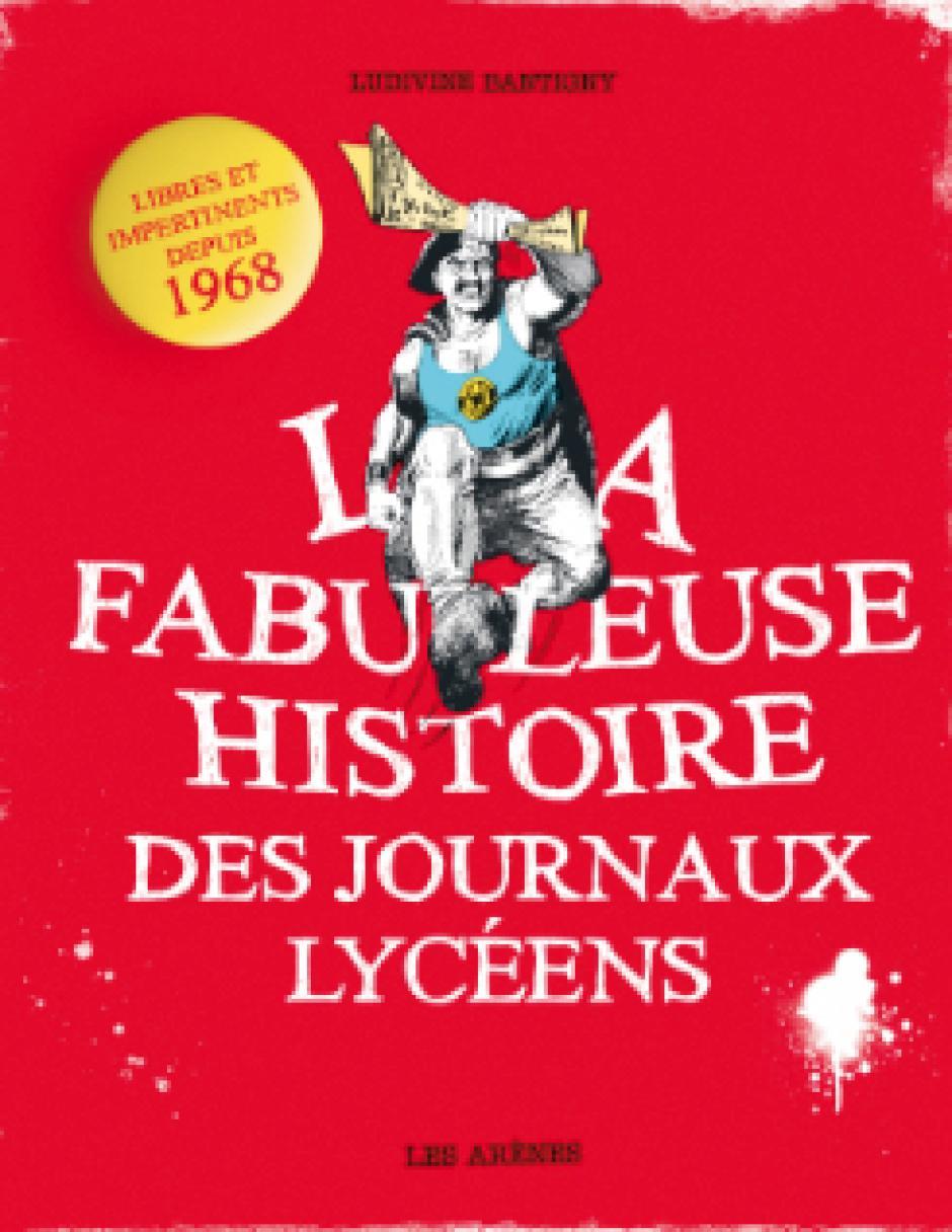 La Fabuleuse histoire des journaux lycéens, Ludivine Bantigny