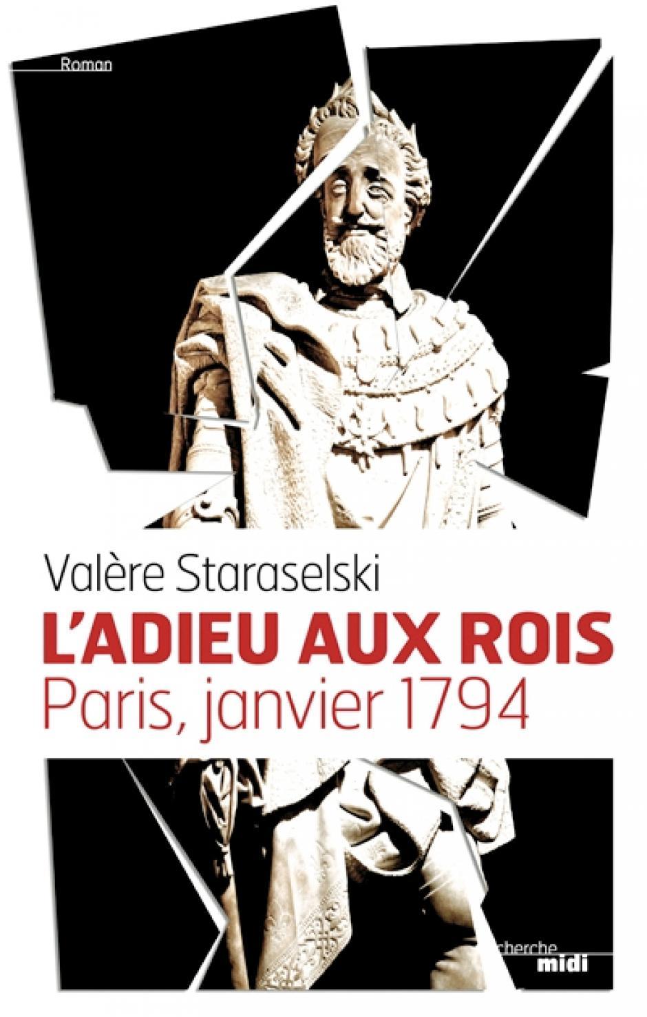 L'Adieu aux rois. Paris, janvier 1794, Valère Staraselski