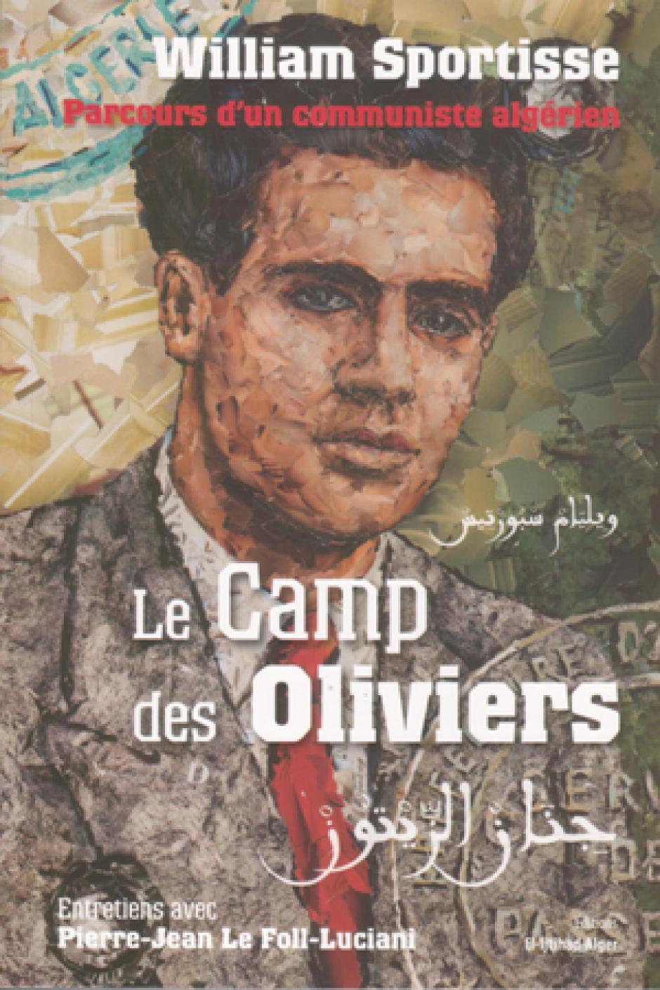 Le camp des oliviers. Parcours d'un communiste algérien, William Sportisse