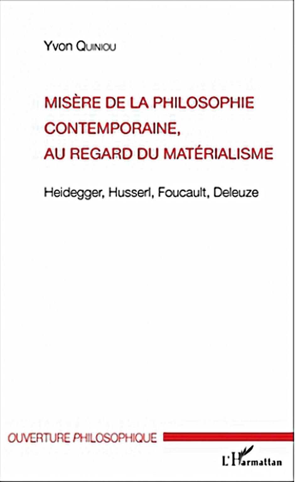 Misère de la philosophie contemporaine, au regard du matérialisme. Heidegger, Husserl, Foucault, Deleuze. Yvon QUINIOU