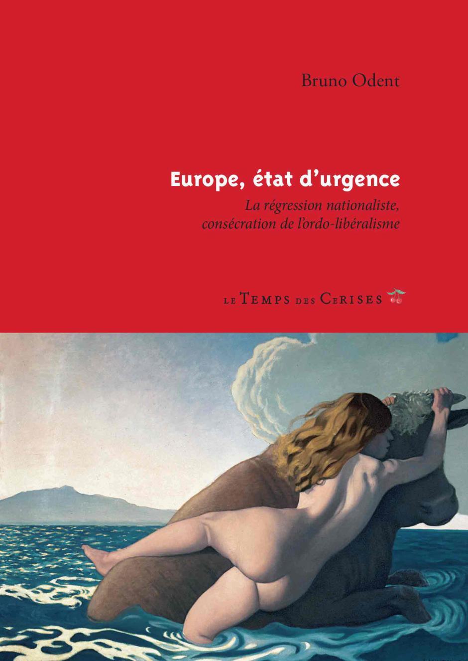 Europe, état d'urgence. La régression nationaliste, consécration de l'ordolibéralisme, Bruno Odent