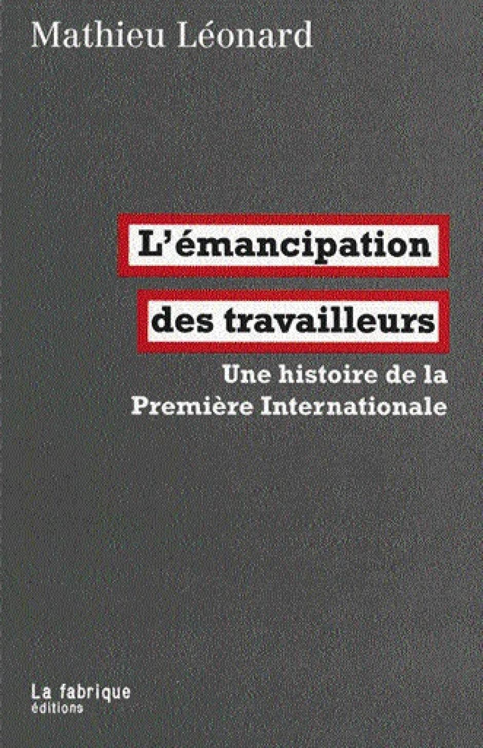 L'émancipation des travailleurs Une histoire de la Première Internationale, Mathieu Léonard
