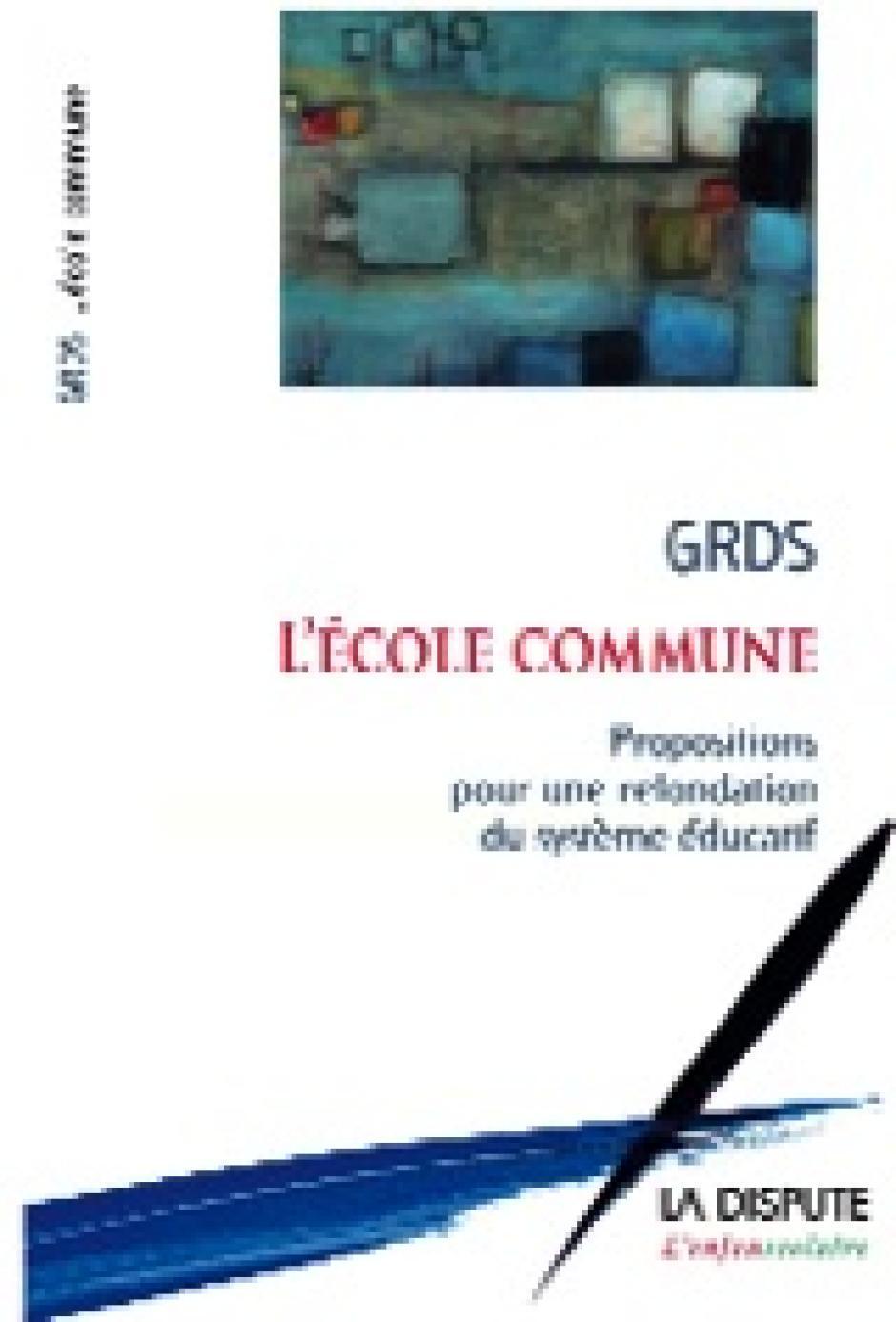 L'école commune Propositions pour une refondation du système éducatif,   Groupe de recherche pour la démocratisation scolaire (GRDS)