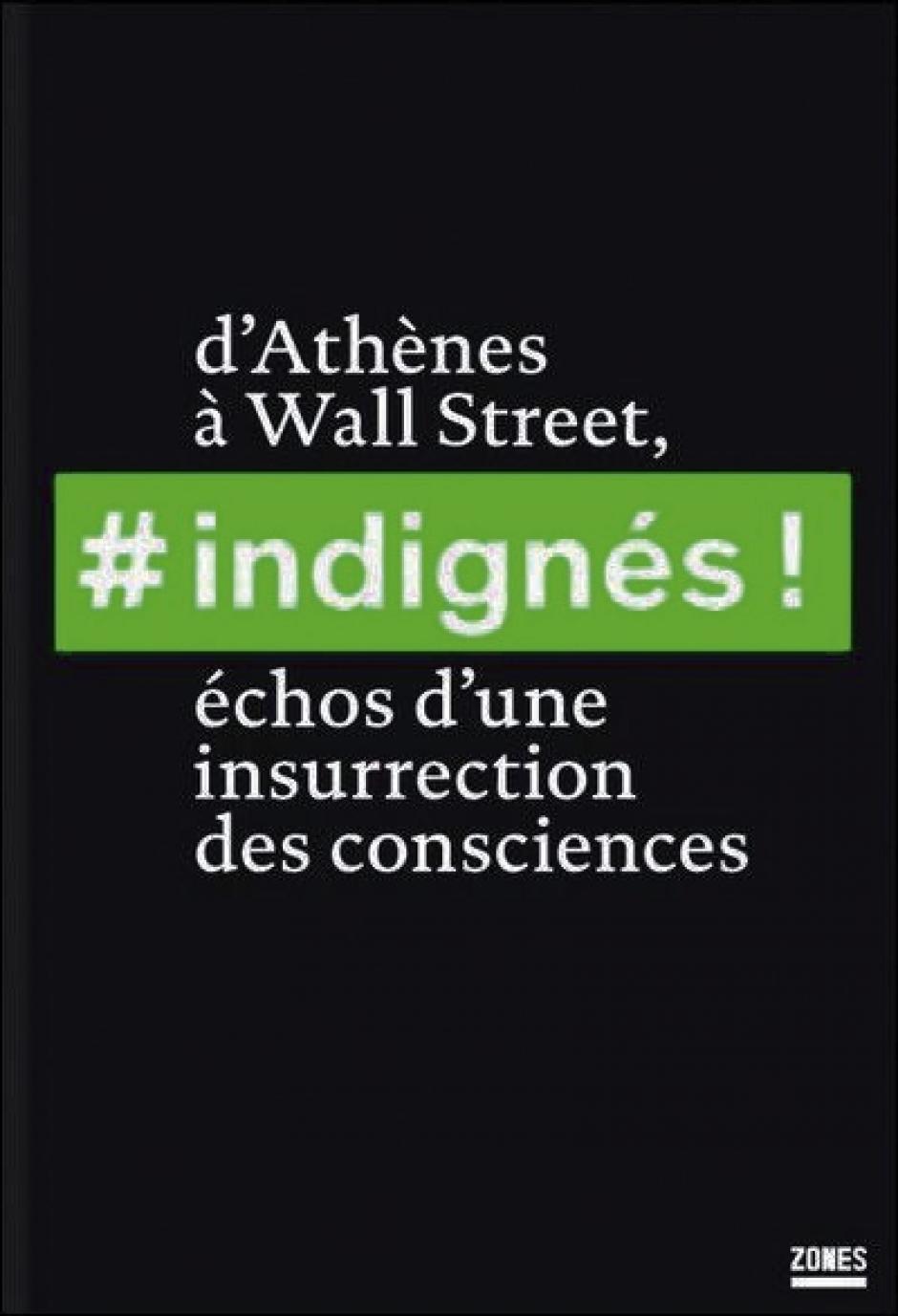 # Indignés ! D'Athènes à Wall Street, échos d'une insurrection des consciences
