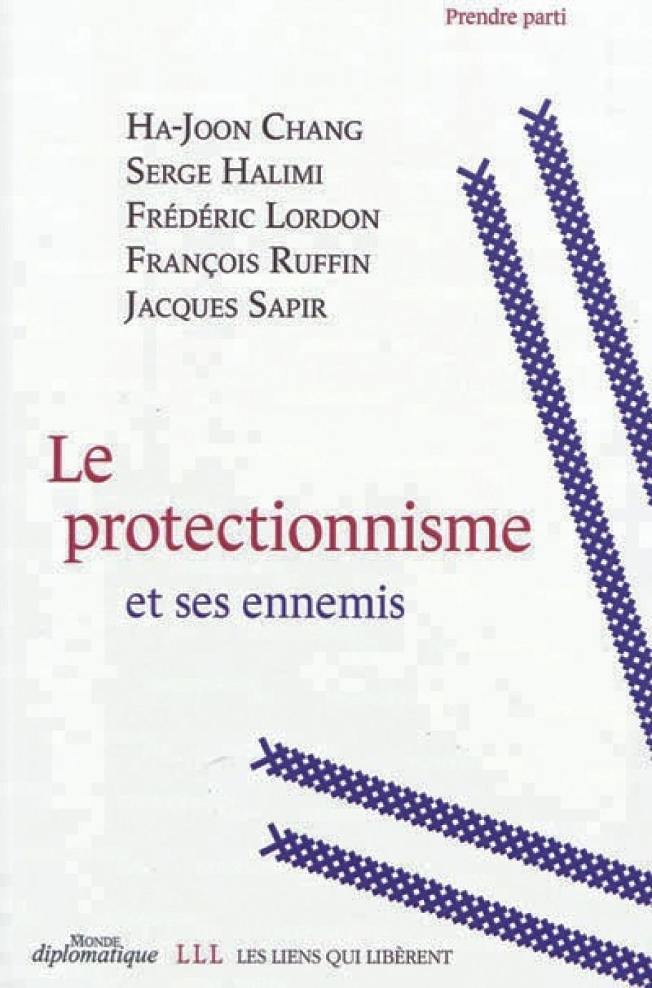 Le protectionisme et ses ennemis, les liens qui libèrent , Dominique Vidal (Dir.)