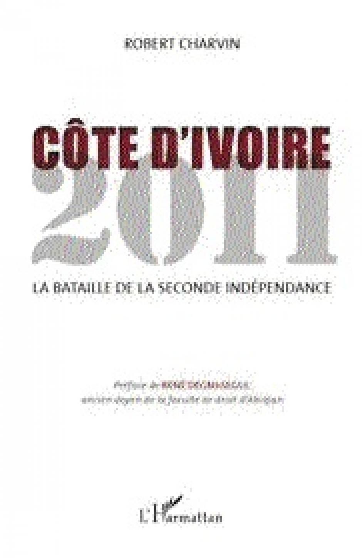 Côte d'Ivoire 2011. La bataille de la seconde indépendance, Robert Charvin