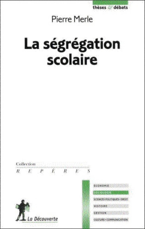 La ségrégation scolaire, Pierre Merle