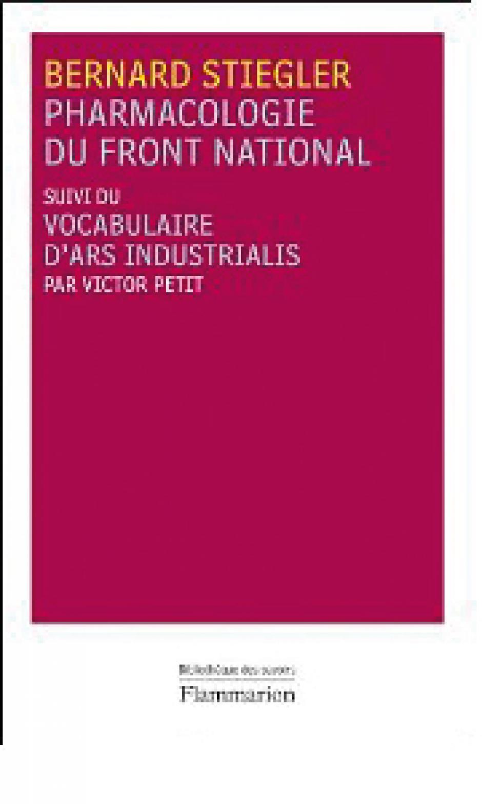 Pharmacologie du Front national, suivi du Vocabulaire d'Ars Industrialis, Bernard Stiegler, Victor Petit