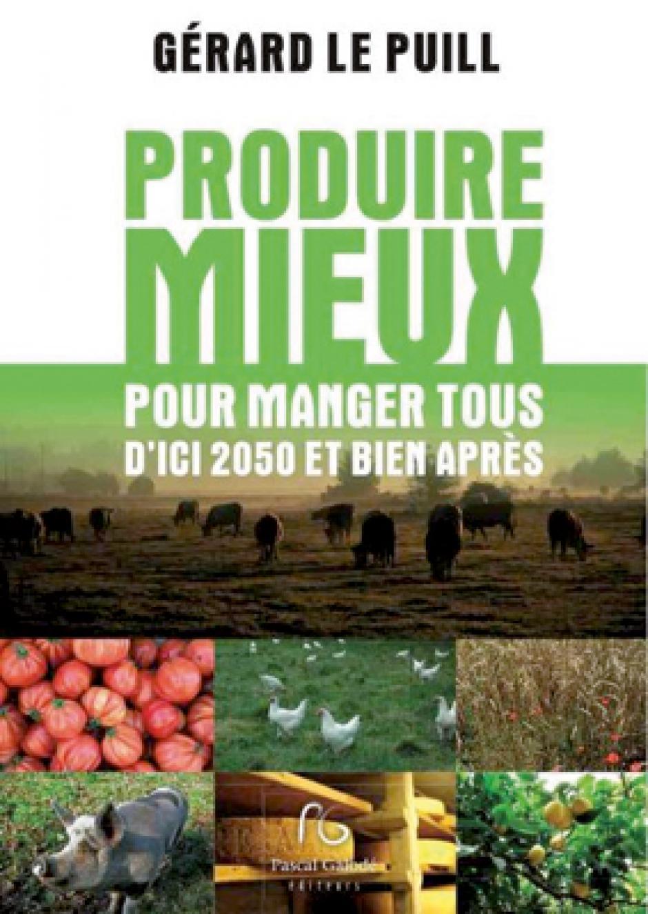 Produire mieux pour manger tous d'ici 2050 et bien après, Gérard Le Puill