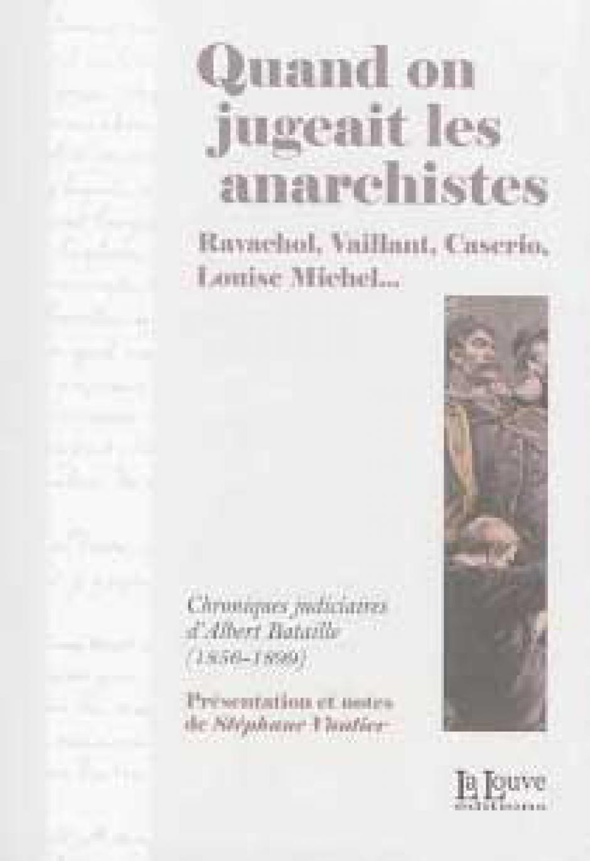 Quand on jugeait les anarchistes. Chroniques judiciaires d'Albert Bataille (1856-1899)
