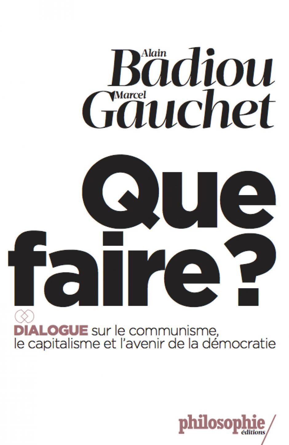 Que faire ?, Alain Badiou, Marcel Gauchet