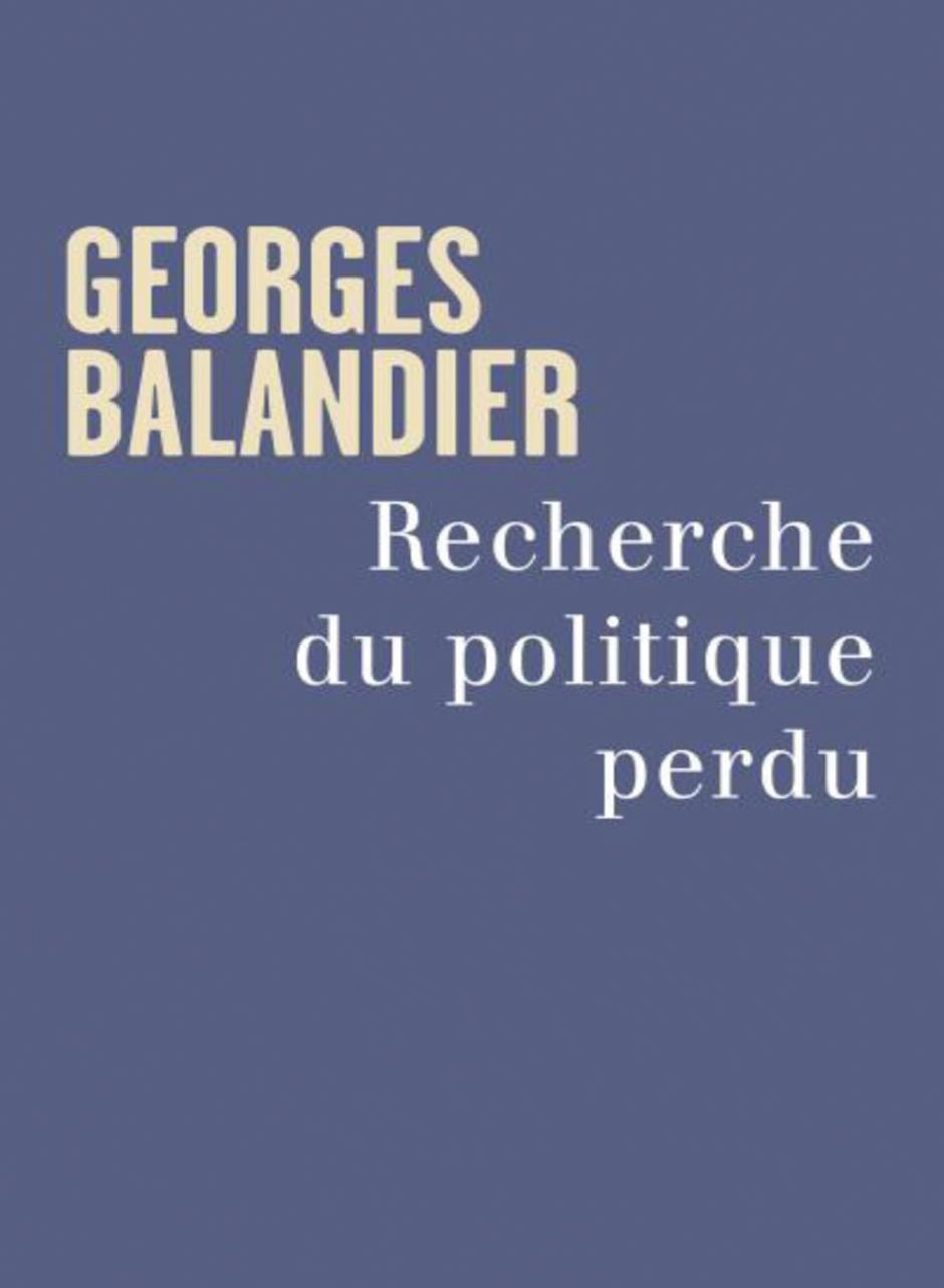 Recherche du politique perdu, Georges Balandier