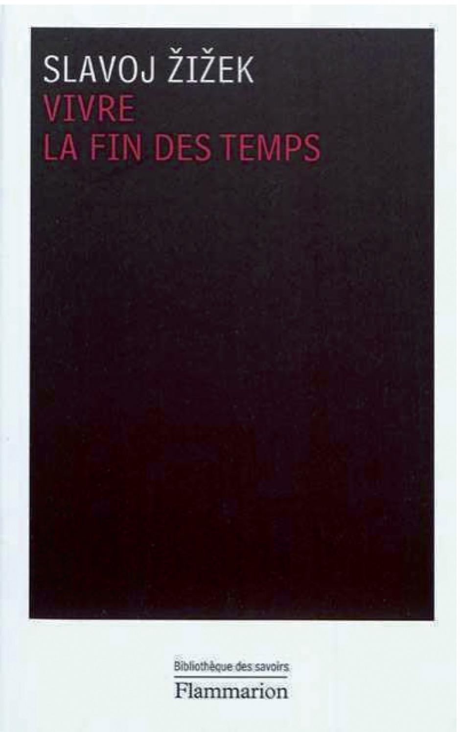 Vivre la fin des temps. Flammarion, 2011 Slavoj Zizek