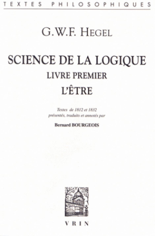 Science de la logique. Livre premier : L'être, Georg Wilhelm Friedrich Hegel