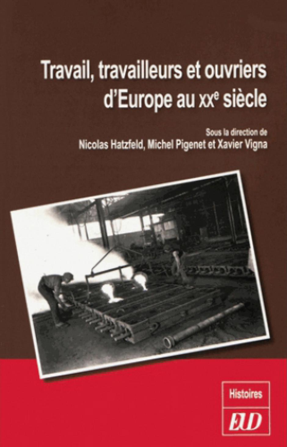Travail, travailleurs et ouvriers d'Europe au XXe siècle, Dir. Nicolas Hatzfeld, Michel Pigenet et Xavier Vigna